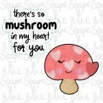 There's so mushroom in my heart for you cookie cutter (2 cutters)