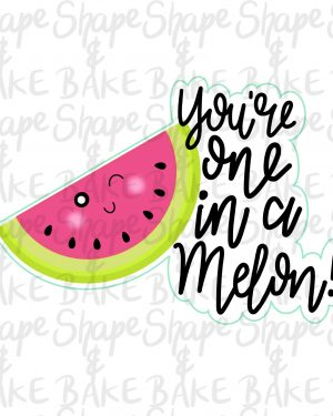 You're one in a melon cookie cutter