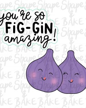 You're so fig-gin amazing cookie cutter set (2 cutters)