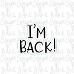I'm back plaque cookie cutter (outline only)